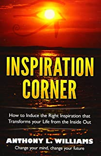 Inspiration Corner: How to Induce the Right Inspiration that Transforms your Life from the Inside Out