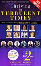 Thriving in Turbulent Times - Day 2 of 2: With Contributions From 8 WORLD FAMOUS LEADERS