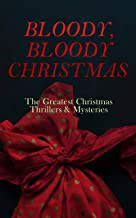 BLOODY, BLOODY CHRISTMAS – The Greatest Christmas Thrillers & Mysteries: The Blue Carbuncle, The Silver Hatchet, A Christmas Tragedy, The Abbot's Ghost, Told After Supper…