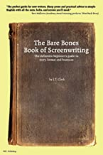 The Bare Bones Book of Screenwriting: The Definitive Beginner's Guide to Story, Format, and Business