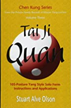 Tai Ji Quan: 105-Posture Yang Style Solo Form Instructions and Applications (Chen Kung Series) (Volume 3)