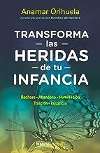 Transforma las heridas de tu infancia: Rechazo - Abandono - Humillación - Traición - Injusticia / Heal the Wounds of Your ...