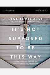 It's Not Supposed to Be This Way Study Guide: Finding Unexpected Strength When Disappointments Leave You Shattered Kindle Edition