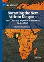 Narrating the New African Diaspora: 21st Century Nigerian Literature in Context (African Histories and Modernities)