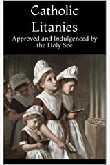 Catholic Litanies: Approved and Indulgenced by the Holy See Kindle Edition