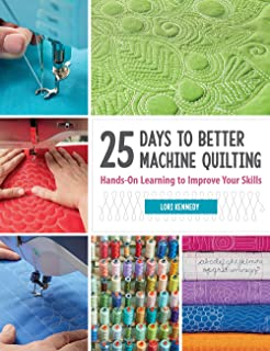25 Days to Better Machine Quilting: Hands-On Learning to Improve Your Skills