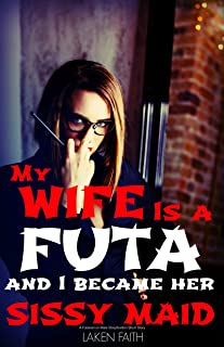 MY WIFE IS A FUTA AND I BECAME HER SISSY MAID: A Futanari on Male Sissyfication Short Story (English Edition)