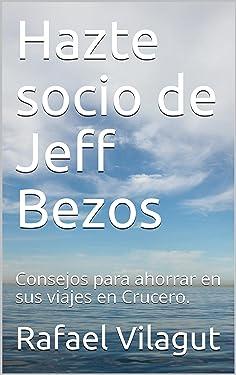 Hazte socio de Jeff Bezos: Consejos para ahorrar en sus viajes en Crucero. (Spanish Edition)