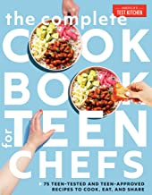 The Complete Cookbook for Teen Chefs: 75 Teen-Tested and Teen-Approved Recipes to Cook, Eat, and Share