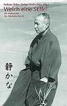 Welch eine Stille!: Die Haiku-Lehre des Takaham Kyoshi