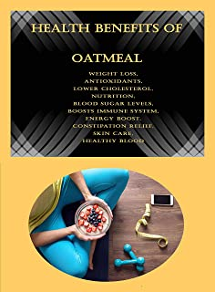 Health Benefits Of Oatmeal: Weight Loss, Antioxidants, Lower Cholesterol, Nutrition, Blood Sugar Levels, Boosts Immune Sys...