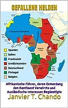 GEFALLENE HELDEN: Afrikanische Führer, deren Ermordung den Kontinent Verwirrte und Ausländische Interessen Begünstigte (Ge...