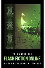 Flash Fiction Online 2015 Anthology: Fantasy, Science Fiction, Horror, & Literary Stories (Flash Fiction Online Anthologies) Kindle Edition