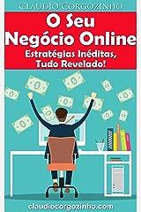 O Seu Negócio Online - Estratégias Inéditas, Tudo Revelado! eBook Kindle
