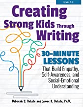 Creating Strong Kids Through Writing: 30-Minute Lessons That Build Empathy, Self-Awareness, and Social-Emotional Understanding in Grades 4-8