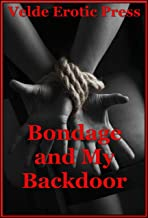 Bondage and My Backdoor (Bent Over and Restrained): Four First Anal Sex Erotica Stories (English Edition)