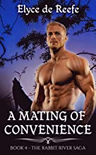 A Mating Of Convenience: Book 4 - The Rabbit River Saga - A Paranormal Wolf Shifter Romance with Sizzling Heat, Swoon-Worthy Heroes and Just a Touch of Magic