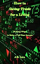 How to Swing Trade for a Living: 10 Easy Ways to Make a Full Time Income