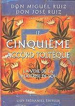 Le cinquième accord toltèque: La voie de la maitrise de soi (French Edition)