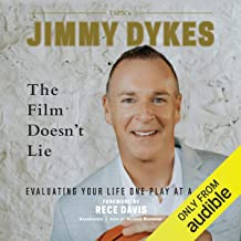 Jimmy Dykes: The Film Doesn't Lie: Evaluating Your Life One Play at a Time
