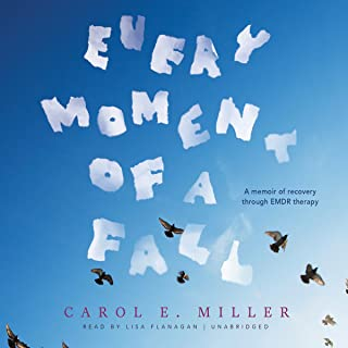 Every Moment of a Fall: A Memoir of Recovery Through EMDR Therapy