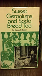 Sweet Geraniums and Soda Bread, Too