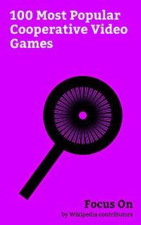 Focus On: 100 Most Popular Cooperative Video Games: Overwatch (video game), Bloodborne, Resident Evil 6, Assassin's Creed Unity, Halo Wars 2, Super Mario ... Effect 3, Call of Duty: Black Ops, etc.