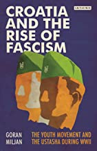 Croatia and the Rise of Fascism: The Youth Movement and the Ustasha During WWII (Library of World War II Studies)