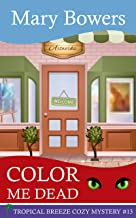 Color Me Dead (Tropical Breeze Cozy Mystery Book 13)