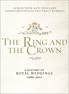 The Ring and the Crown: A History of Royal Weddings 1066 2011
