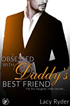 Obsessed with Daddy's Best Friend: I'm his naughty little secret... (Daddy's Billionaire Best Friend Book 2)