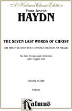 The Seven Last Words of Christ (Die sieben letzten Worte unseres Erlösers am Kreuze): For SATB Solo, SATB Chorus and Orchestra with English Text (Choral Score) (Kalmus Edition)