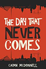 The Day That Never Comes (The Dublin Trilogy Book 2) Kindle Edition