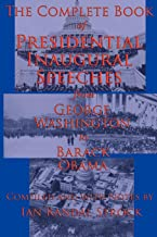 The Complete Book of Presidential Inaugural Speeches: from George Washington to Barack Obama (Annotated) (English Edition)
