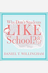 Why Don't Students Like School?: A Cognitive Scientist Answers Questions About How the Mind Works and What It Means for the Classroom Audible Audiobook