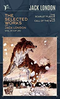 The Selected Works of Jack London, Vol. 01 (of 25): The Scarlet Plague; The Call of the Wild