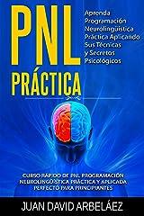 PNL PRACTICA Aprenda Programación Neurolingüística Práctica Aplicando Sus Técnicas y Secretos Psicológicos: Curso rápido de PNL Programación Neurolingüística ... para principiantes (Spanish Edition) Edición Kindle