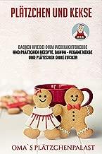 Plätzchen und Kekse: Backen wie bei Oma! Weihnachtskekse und Plätzchen Rezepte. Bonus - vegane Kekse und Plätzchen ohne Zucker (German Edition)
