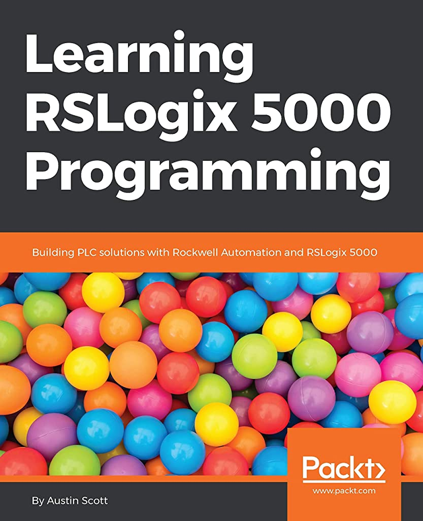 ベテラン因子本物Learning RSLogix 5000 Programming: Building PLC solutions with Rockwell Automation and RSLogix 5000