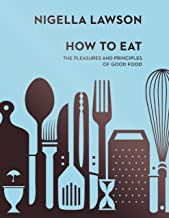 How To Eat: The Pleasures and Principles of Good Food: The Pleasures and Principles of Good Food (Nigella Collection)