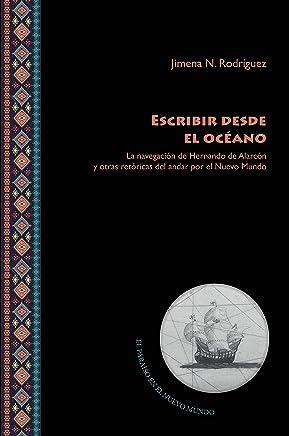 Escribir desde el océano: La navegación de Hernando de Alarcón y otras retóricas del andar por el Nuevo Mundo (El Paraíso en el Nuevo Mundo nº 5) (Spanish Edition)