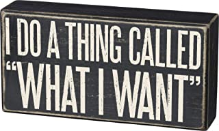 Primitives by Kathy Classic Box Sign, I Do A Thing Called 'What I Want
