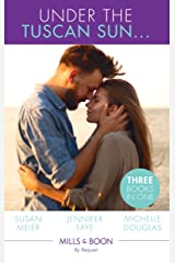Under The Tuscan Sun...: A Bride for the Italian Boss / Return of the Italian Tycoon / Reunited by a Baby Secret (Mills & Boon By Request) Kindle Edition