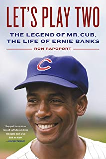 Let`s Play Two: The Legend of Mr. Cub, the Life of Ernie Banks