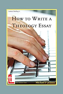 How To Write A Theology Essay (Latimer Briefings Book 11)