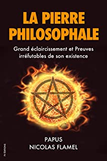 La Pierre Philosophale: Grand éclaircissement et Preuves irréfutables de son existence (French Edition)