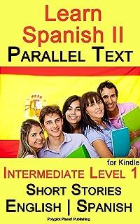 Learn Spanish II - Parallel Text - Intermediate Level 1 - Short Stories (English - Spanish)