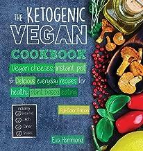 The ketogenic cookbook: نباتي Vegan cheeses ، فورية ووعاء لذيذة اليومي recipes الصحية اللطيفة نبات بناء تناول الطعام (إصدار كامل اللون)
