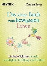 Das kleine Buch vom bewussten Leben: Einfache Schritte zu mehr Leichtigkeit, Erfüllung und Freiheit (German Edition)