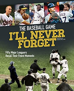 The Baseball Game I'll Never Forget: Fifty Major Leaguers Recall Their Finest Moments